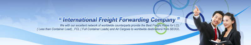 International Freight Forwarding Company-We with our excellent network of worldwide counterparts provide the Best Freight Rates for LCL  ( Less than Container Load) , FCL ( Full Container Loads) and Air Cargoes to worldwide destinations from SEOUL.